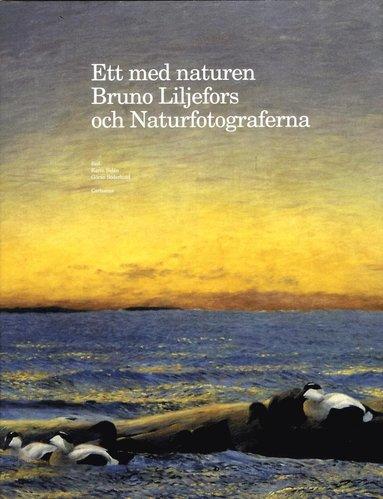 bokomslag Ett med naturen : Bruno Liljefors och Naturfotograferna