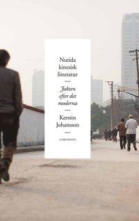 bokomslag Nutida kinesisk litteratur : jakten efter det moderna