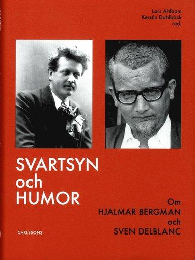 bokomslag Svartsyn och humor : om Hjalmar Bergman och Sven Delblanc