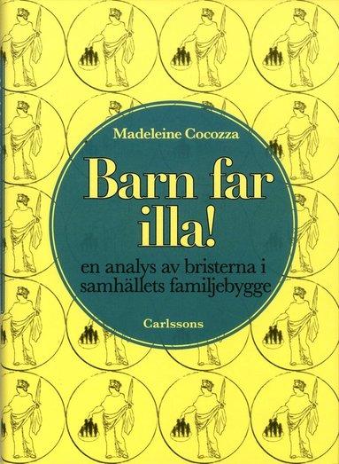 bokomslag Barn far illa! : en analys av bristerna i samhällets familjebygge
