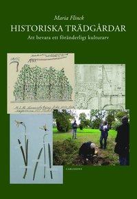bokomslag Historiska trädgårdar : att bevara ett föränderligt kulturarv