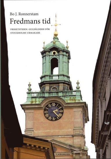 bokomslag Fredmans tid : frihetstiden : guldåldern för Stockholms urmakare