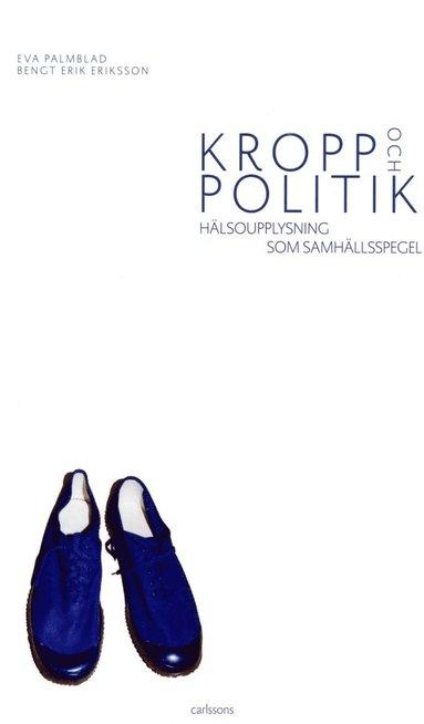 bokomslag Kropp och politik : hälsoupplysning som samhällspegel