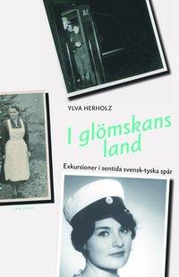 bokomslag I glömskans land : exkursioner i sentida svensk-tyska spår