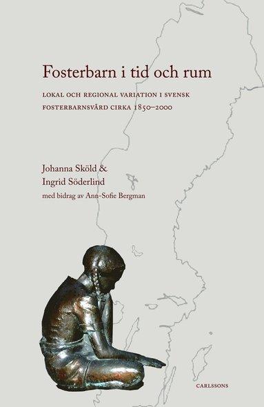 bokomslag Fosterbarn i tid och rum : lokal och regional variation i svensk fosterbarnsvård cirka 1850-2000