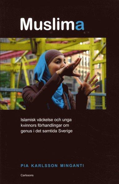 bokomslag Muslima : islamisk väckelse och unga kvinnors förhandlingar om genus i det samtida Sverige