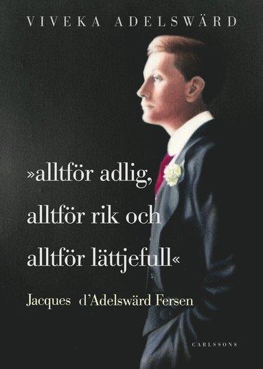 bokomslag Alltför adlig, alltför rik, alltför lättjefull : Jacques d'Adelswärd Fersen