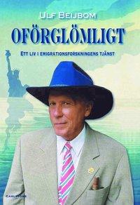 bokomslag Oförglömligt : ett liv i emigrationsforskningens tjänst