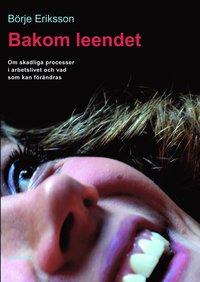 bokomslag Bakom leendet : om skadliga processer i arbetslivet och vad som kan förändras