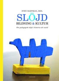 bokomslag Slöjd, bildning och kultur : om pedagogisk slöjd i historia och nutid