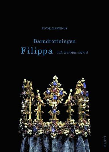 bokomslag Barndrottningen Filippa och hennes värld