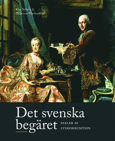 bokomslag Det svenska begäret : sekler av lyxkonsumtion