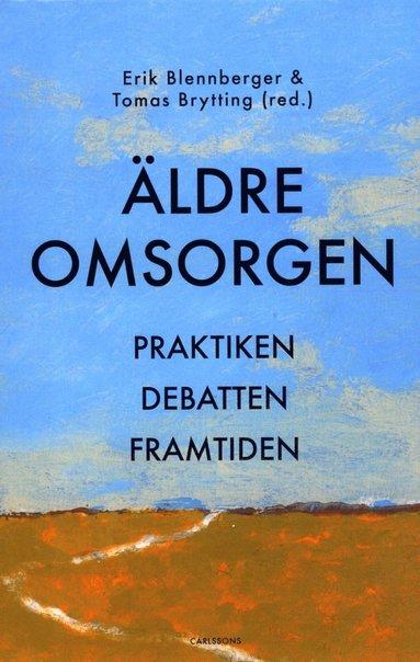 bokomslag Äldreomsorgen : praktiken, debatten och framtiden