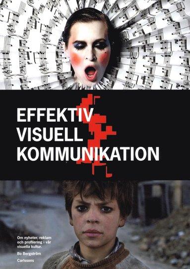 bokomslag Effektiv visuell kommunikation : om nyheter, reklam och profilering i vår visuella kultur