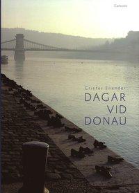 bokomslag Dagar vid Donau : författare nära Europas hjärta