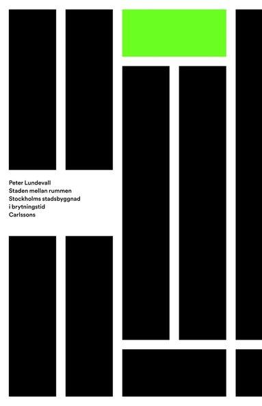 bokomslag Staden mellan rummen : Stockholms stadsbyggnad i brytningstid
