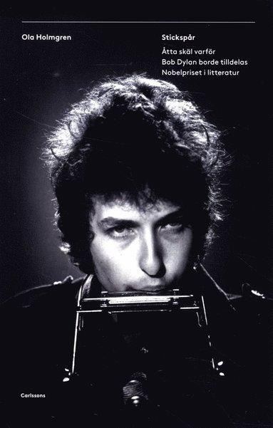 bokomslag Stickspår : åtta skäl varför Bob Dylan borde tilldelas Nobelpriset i litteratur