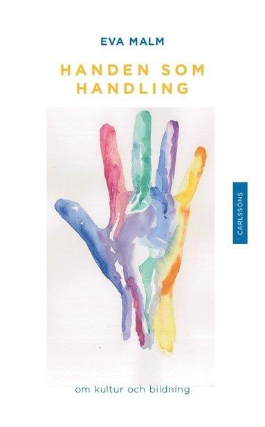 bokomslag Handen som handling : om kultur och bildning