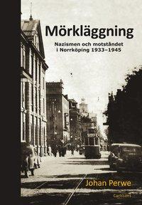 bokomslag Mörkläggning : nazismen och motståndet i Norrköping 1933-1945