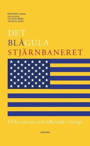 bokomslag Det blågula stjärnbaneret : Usa:s närvaro och inflytande i Sverige