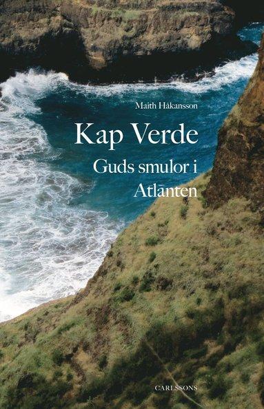 bokomslag Kap Verde : Guds smulor i Atlanten