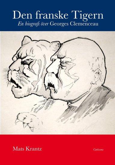 bokomslag Den franske Tigern : en biografi över Georges Clemenceau