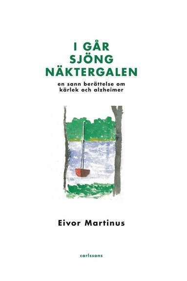 bokomslag I går sjöng näktergalen : en sann berättelse om kärlek och alzheimer
