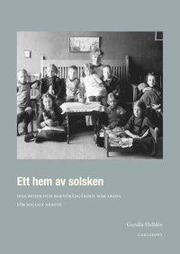 bokomslag Ett hem av solsken : Disa Beijer och barnträdgården som arena för socialt arbete