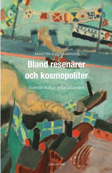 bokomslag Bland resenärer och kosmopoliter : Svensk kultur inför utlandet