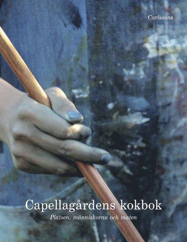 bokomslag Capellagårdens kokbok : platsen, människorna och maten