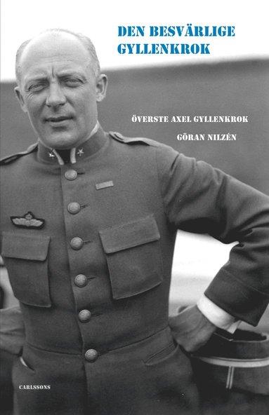 bokomslag Den besvärlige Gyllenkrok : överste Axel Gyllenkrok
