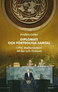 bokomslag Diplomati och uppriktiga samtal : i FN, Mellanöstern, Afrika och Finland