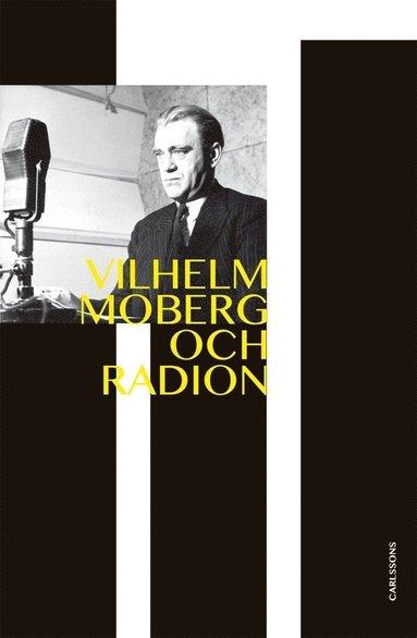 bokomslag Vilhelm Moberg och radion : dramatikern och den obekväme sanningssägaren
