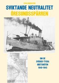 bokomslag Sviktande neutralitet : den svensk-tyska utbåtsspärren i Öresund 1940-1945