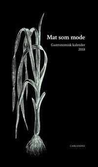 bokomslag Gastronomisk kalender 2018: Mat som mode