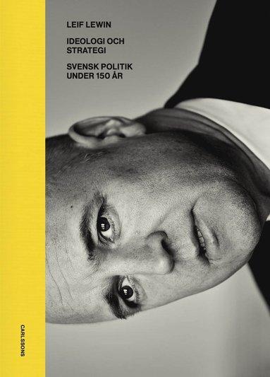 bokomslag Ideologi och strategi : svensk politik under 130 år