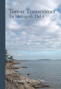 bokomslag Tomas Tranströmer : en bibliografi. Del 4
