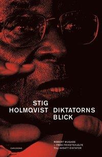 bokomslag Diktatorns blick : Robert Mugabe -från frihetshjälte till avsatt diktator