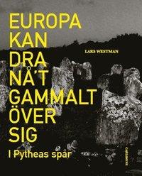 bokomslag Europa kan dra nåt gammalt över sig : i Pytheas spår