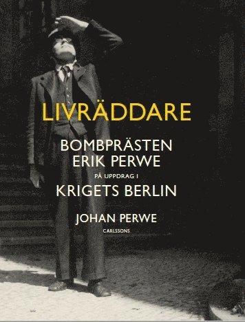 bokomslag Livräddare : bombprästen Erik Perwe på uppdrag i krigets Berlin