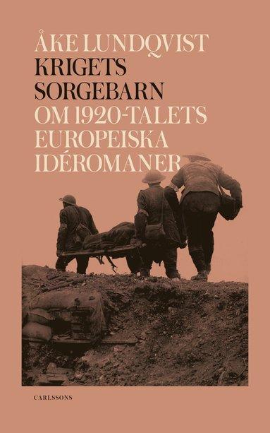 bokomslag Krigets sorgebarn : om 1920-talets europeiska idéromaner