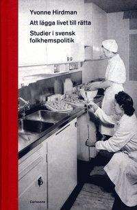 bokomslag Att lägga livet till rätta - studioer i svensk folkhemspolitik