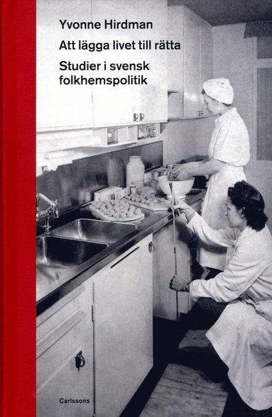 bokomslag Att lägga livet till rätta : studier i svensk folkhemspolitik