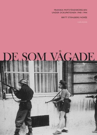 bokomslag De som vågade : Franska motståndsrörelsen under ockupationen 1940-1944