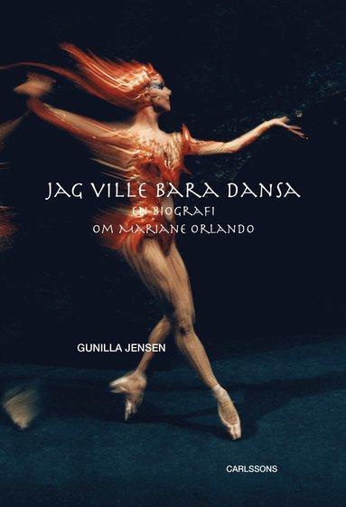 bokomslag Jag ville bara dansa : en biografi om Mariane Orlando