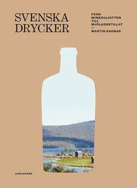 bokomslag Svenska drycker : Från mineralvatten till mjölkdestillat