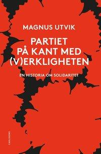 bokomslag Partiet på kant med (v)erkligheten : en historia om solidaritet