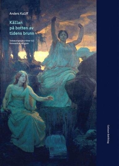bokomslag Källan på botten av tidens brunn : Indoeuropeiska rötter till fornnordisk religion