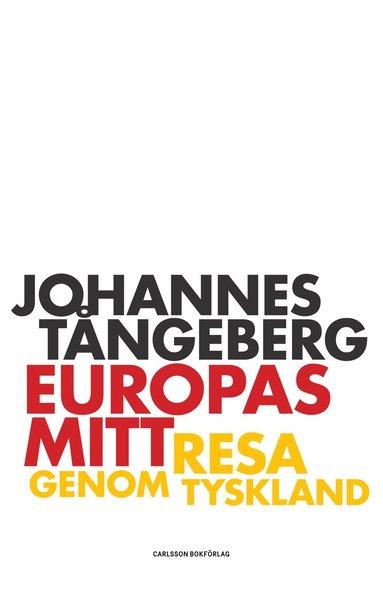 bokomslag Europas mitt : resa i Tyskland
