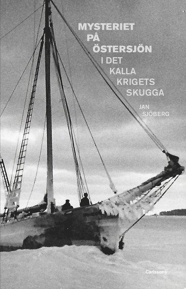 bokomslag Mysteriet på Östersjön i det kalla krigets skugga : forskningar efter M/S Kinnekulles och S/S Iwans besättningsmän